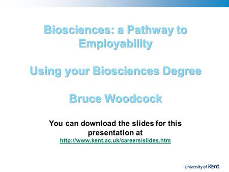 Biosciences: a Pathway to Employability Using your Biosciences Degree Bruce Woodcock Biosciences: a Pathway to Employability Using your Biosciences Degree.