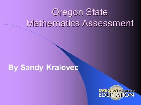 Oregon State Mathematics Assessment By Sandy Kralovec.