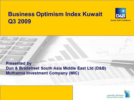 Business Optimism Index Kuwait Q3 2009 Presented by Dun & Bradstreet South Asia Middle East Ltd (D&B) Muthanna Investment Company (MIC)