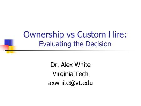 Ownership vs Custom Hire: Evaluating the Decision Dr. Alex White Virginia Tech
