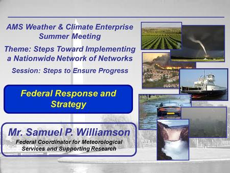 AMS Weather & Climate Enterprise Summer Meeting Theme: Steps Toward Implementing a Nationwide Network of Networks Session: Steps to Ensure Progress Mr.