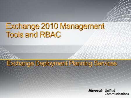 Exchange Deployment Planning Services Exchange 2010 Management Tools and RBAC.