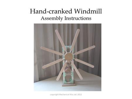 Hand-cranked Windmill Assembly Instructions copyright Mechanical Kits Ltd. 2011.