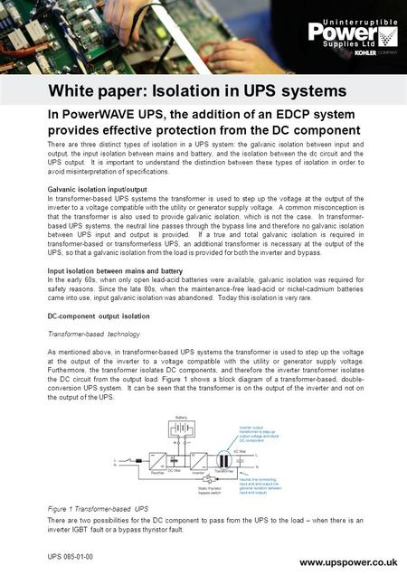 There are three distinct types of isolation in a UPS system: the galvanic isolation between input and output, the input isolation between mains and battery,