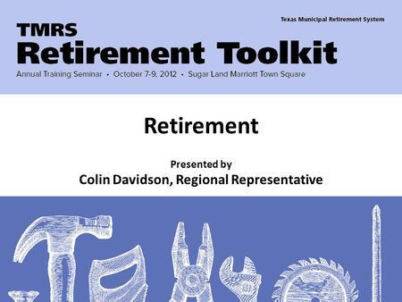 Presented by Colin Davidson, Regional Representative Retirement.