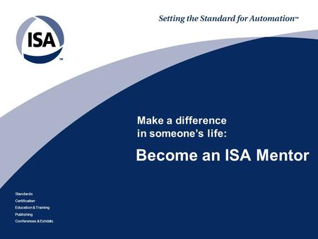 Standards Certification Education & Training Publishing Conferences & Exhibits Become an ISA Mentor Make a difference in someone's life: