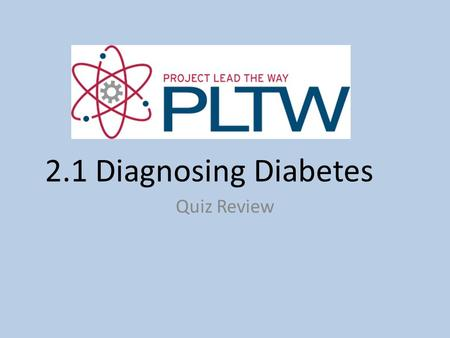 2.1 Diagnosing Diabetes Quiz Review.