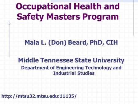 Occupational Health and Safety Masters Program Mala L. (Don) Beard, PhD, CIH Middle Tennessee State University Department of Engineering Technology and.