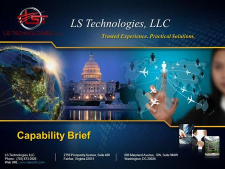 LS Technologies, LLC 1 © 2012 LS Technologies, LLC Confidential and Proprietary Trusted Experience. Practical Solutions. LS Technologies, LLC Capability.