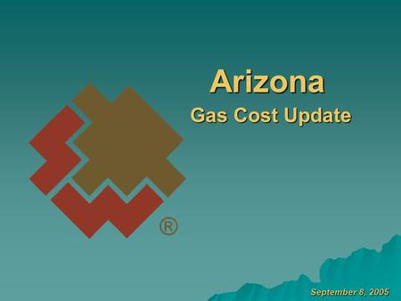 September 8, 2005 Arizona Gas Cost Update. R R Gas Acquisition Policy #Acquire best cost portfolio considering $Price $Reliability $Flexibility $Protection.