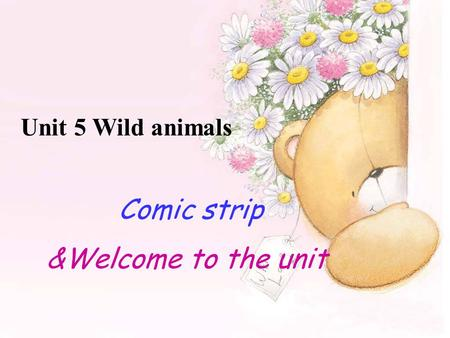 Unit 5 Wild animals Comic strip &Welcome to the unit.