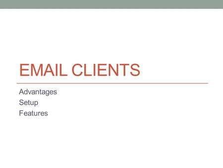 "EMAIL CLIENTS Advantages Setup Features. Advantages Allows programs and websites to use ""default email"" Scanners Picture Programs Word Processing programs."