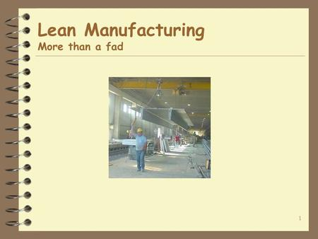 1 Lean Manufacturing More than a fad. 2 Agenda. What is Lean Manufacturing. How does it work. What results can I expect. What is the commitment necessary.