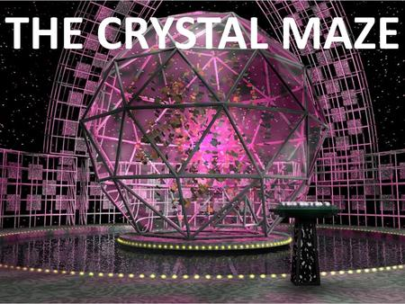 THE CRYSTAL MAZE. Get into teams of 4 The Crystal Maze is split into four zones based on four ancient cultures that made important Mathematical discoveries.