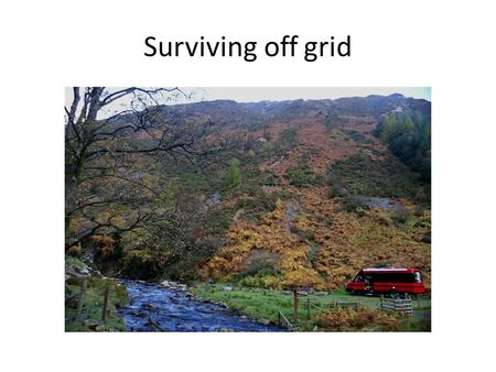 Surviving off grid. Fuel to create heat Batteries can't store enough energy LPG is readily available LPG is cheap LPG is safe LPG is clean.