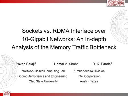 Sockets vs. RDMA Interface over 10-Gigabit Networks: An In-depth Analysis of the Memory Traffic Bottleneck Pavan Balaji  Hemal V. Shah ¥ D. K. Panda 