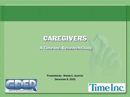 1 CAREGIVERS A Time Inc. Research Study Presented by: Wendy C. Jezarian December 8, 2005.