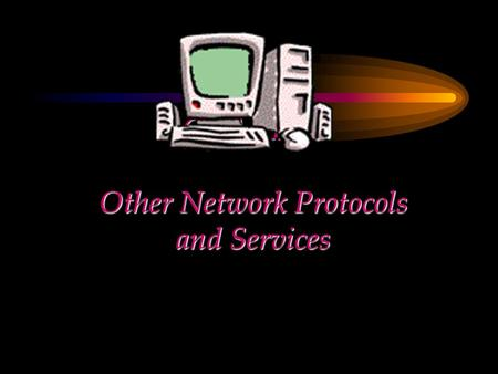 CHAPTER Other Network Protocols and Services. Other Network Protocols and Services DLC Network Monitor Agent Remote Access Service Services for Macintosh.