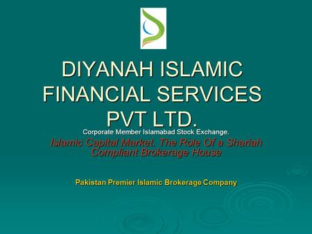 DIYANAH ISLAMIC FINANCIAL SERVICES PVT LTD. Corporate Member Islamabad Stock Exchange. Islamic Capital Market. The Role Of a Shariah Compliant Brokerage.