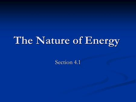 The Nature of Energy Section 4.1. Energy Every change that occurs involves. Every change that occurs involves. Moving objects have energy Moving objects.