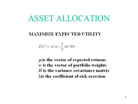1 ASSET ALLOCATION. 2 With Riskless Asset 3 Mean Variance Relative to a Benchmark.