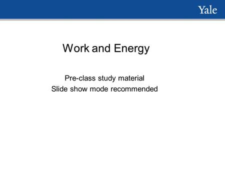 Work and Energy Pre-class study material Slide show mode recommended.