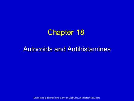 Mosby items and derived items © 2007 by Mosby, Inc., an affiliate of Elsevier Inc. Chapter 18 Autocoids and Antihistamines.