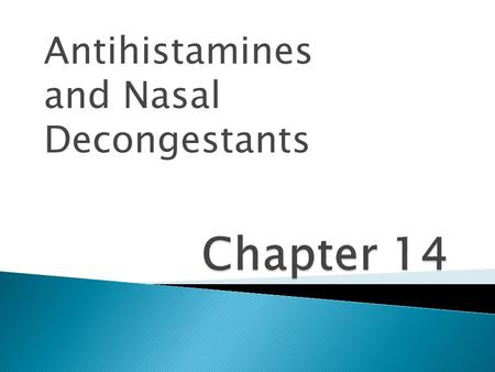 Antihistamines and Nasal Decongestants.  Allergic Rhinitis  Environmental allergens -> inflammation  Sinusitis  Middle ear infections  Upper Respiratory.