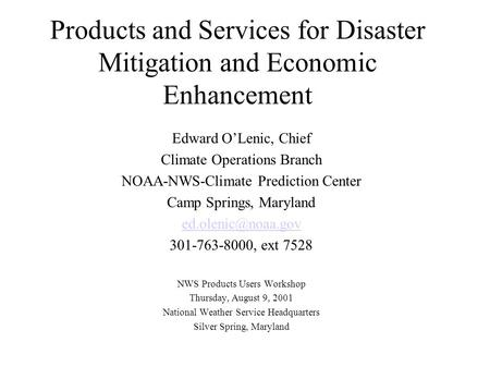 Products and Services for Disaster Mitigation and Economic Enhancement Edward O'Lenic, Chief Climate Operations Branch NOAA-NWS-Climate Prediction Center.