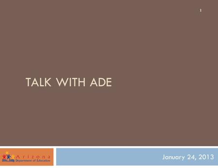 TALK WITH ADE January 24, 2013 1. Special Education Certification grades k-12 Proposal: 2  Change from 6 to 2 certificates  Coursework and populations.