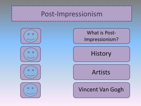 Post-Impressionism What is Post- Impressionism? Artists Vincent Van Gogh History.