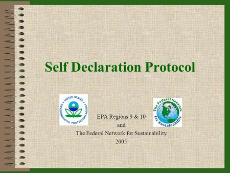 Self Declaration Protocol EPA Regions 9 & 10 and The Federal Network for Sustainability 2005.