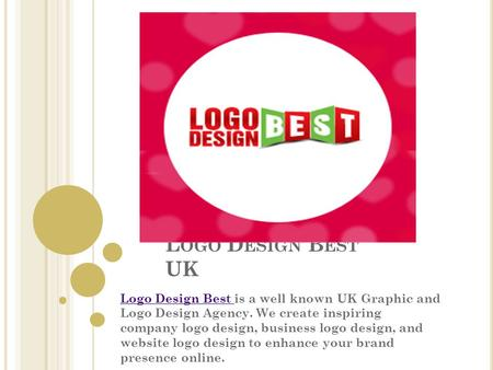 L OGO D ESIGN B EST UK Logo Design Best Logo Design Best is a well known UK Graphic and Logo Design Agency. We create inspiring company logo design, business.