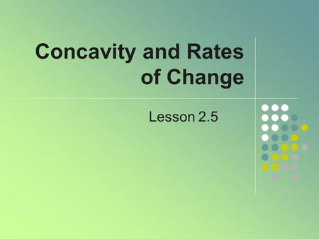 Concavity and Rates of Change Lesson 2.5. Changing Rate of Change Note that the rate of change of the curve of the top of the gate is changing Consider.