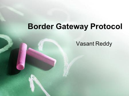Border Gateway Protocol Vasant Reddy. Contents Introduction Operation BGP Types BGP Header Message & Attributes BGP Route Processing Security Issues Vulnerabilities.