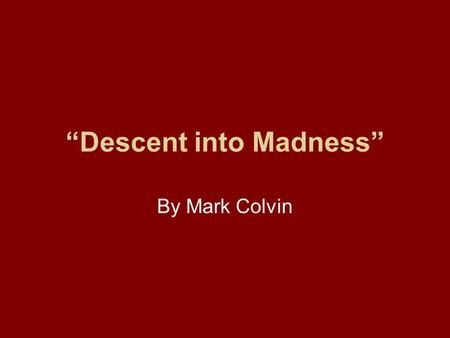 """Descent into Madness"""
