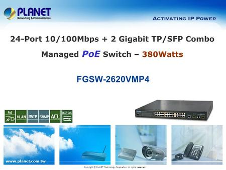 Www.planet.com.tw FGSW-2620VMP4 Copyright © PLANET Technology Corporation. All rights reserved. 24-Port 10/100Mbps + 2 Gigabit TP/SFP Combo Managed PoE.