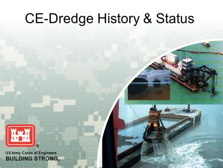 US Army Corps of Engineers BUILDING STRONG ® CE-Dredge History & Status.