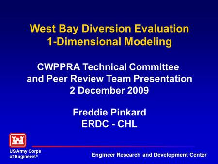 US Army Corps of Engineers ® Engineer Research and Development Center West Bay Diversion Evaluation 1-Dimensional Modeling CWPPRA Technical Committee and.
