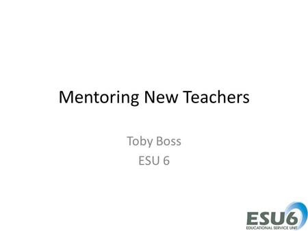 Mentoring New Teachers Toby Boss ESU 6. Description Mentoring is a process by which a trusted and experienced person takes a direct professional and personal.