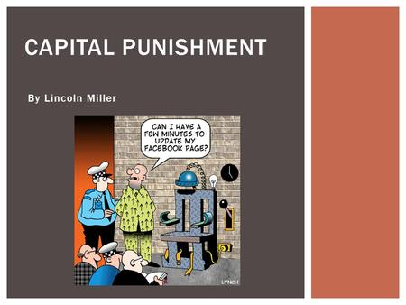 By Lincoln Miller CAPITAL PUNISHMENT.  When a person is killed by the government.  Usually for a first-degree crime.  Murder is the #1 Capital Punishment.