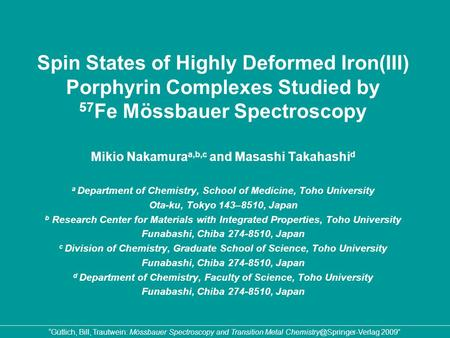 Spin States of Highly Deformed Iron(III) Porphyrin Complexes Studied by 57 Fe Mössbauer Spectroscopy Mikio Nakamura a,b,c and Masashi Takahashi d a Department.