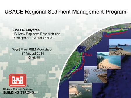 Q AVG US Army Corps of Engineers BUILDING STRONG ® Q AVG US Army Corps of Engineers BUILDING STRONG ® USACE Regional Sediment Management Program Linda.