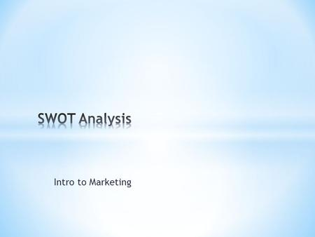 "Intro to Marketing.  Find ""Exercise – SWOT Day 1"" in teacher outbox.  Complete Part 1 – your career goal."