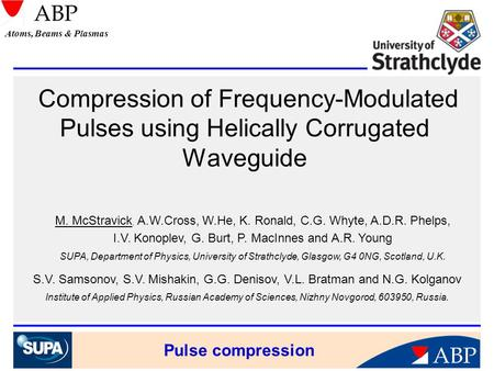 Pulse compression ABP Atoms, Beams & Plasmas Compression of Frequency-Modulated Pulses using Helically Corrugated Waveguide S.V. Samsonov, S.V. Mishakin,