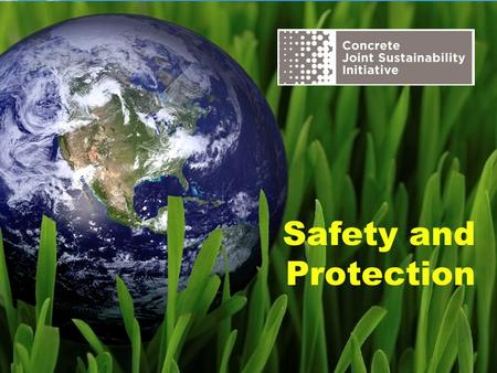 Safety and Protection. The Concrete Joint Sustainability Initiative is a multi-association effort of the Concrete Industry supply chain to take unified.