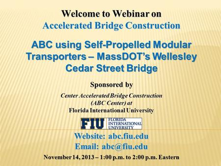 Welcome to Webinar on Accelerated Bridge Construction ABC using Self-Propelled Modular Transporters – MassDOT's Wellesley Cedar Street Bridge Sponsored.