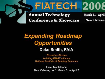 Expanding Roadmap Opportunities Deke Smith, FAIA Executive Director buildingSMART alliance National Institute of Building Sciences Hotel Monteleone New.