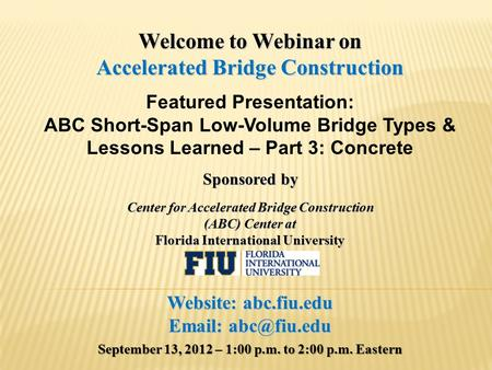 Welcome to Webinar on Accelerated Bridge Construction Featured Presentation: ABC Short-Span Low-Volume Bridge Types & Lessons Learned – Part 3: Concrete.