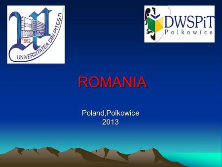 ROMANIA Poland,Polkowice 2013. ROMANIA A country that deserves to be discovered!